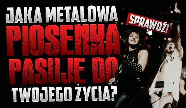 Jaka metalowa piosenka pasuje do Twojego życia?