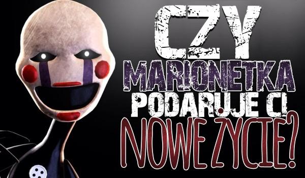 Czy Marionetka podaruje Ci nowe życie?