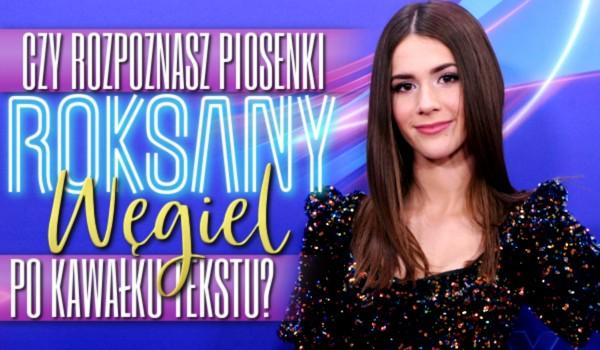Czy rozpoznasz piosenki Roksany Węgiel po kawałku tekstu?