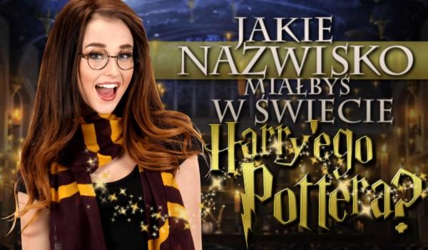 Jakie nazwisko posiadałbyś w świecie Harry'ego Pottera?