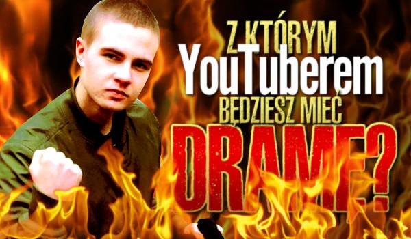 Z którym YouTuberem będziesz mieć dramę?