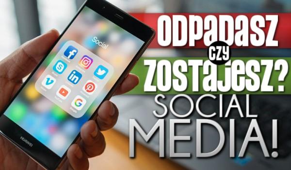 Odpadasz czy zostajesz? – Social media!