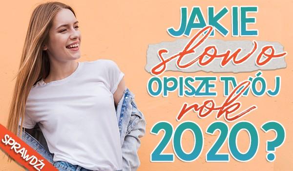 Jakie słowo opisze Twój rok 2020?