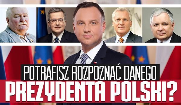 Czy potrafisz rozpoznać danego prezydenta Polski?