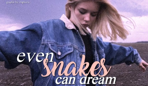 Even snakes can dream