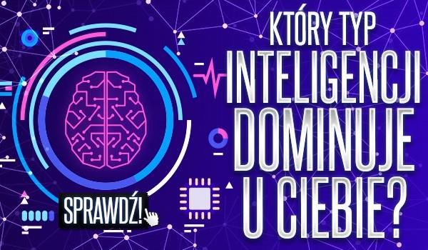 Który typ inteligencji dominuje u Ciebie?