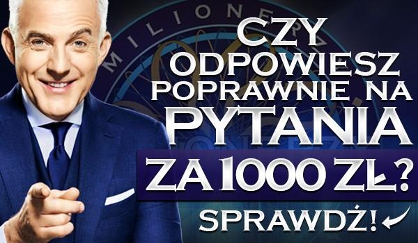 Milionerzy! – Czy odpowiesz poprawnie na pytania za 1000 zł?