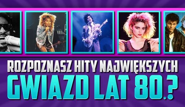 Czy rozpoznasz hity największych gwiazd lat 80.?