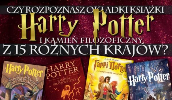"""Czy rozpoznasz okładki książki """"Harry Potter i Kamień Filozoficzny"""" z piętnastu różnych krajów?"""