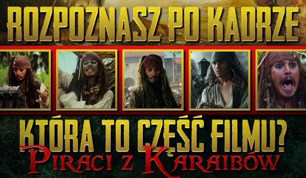 Rozpoznasz po kadrze, która to część filmu? – Piraci z Karaibów!