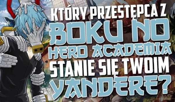 """Który przestępca z """"Boku no Hero Academia"""" stanie się Twoim yandere?"""
