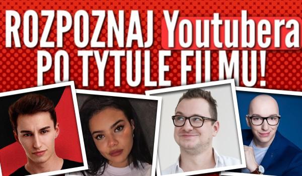 Rozpoznaj YouTubera po tytule filmu! #2