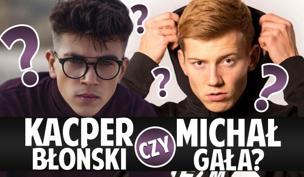 Kacper Błoński czy Michał Gała? O kim mowa?