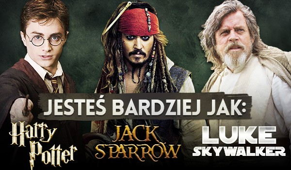 Jesteś bardziej jak Harry Potter, Jack Sparrow czy Luke Skywalker?