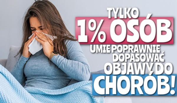 Tylko 1% osób umie poprawnie dopasować objawy do chorób!