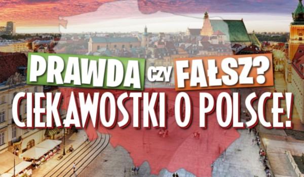 Prawda czy fałsz? Ciekawostki o Polsce!