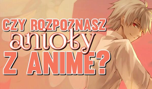 Czy rozpoznasz anioły z anime?