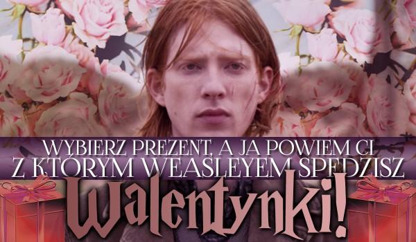 Wybierz prezent, a ja powiem Ci, z którym Weasleyem spędzisz Walentynki!