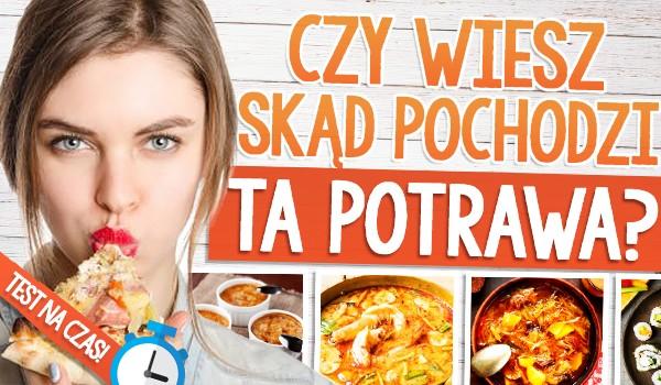 Czy wiesz, skąd pochodzi ta potrawa? Test na czas!