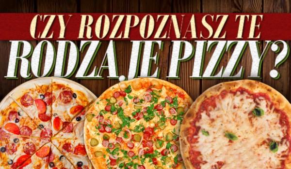Rozpoznasz te rodzaje pizzy?
