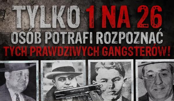 Tylko 1 na 26 osób potrafi rozpoznać tych prawdziwych gangsterów!