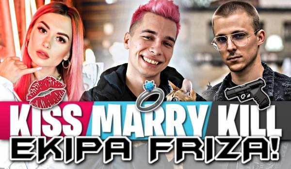 Kiss, marry, kill – Ekipa Friza!