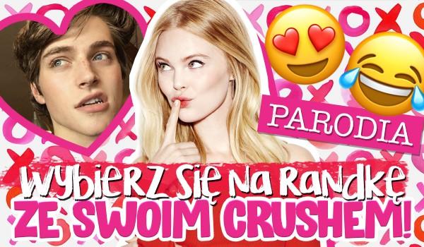 Wybierz się na randkę ze swoim crushem! – PARODIA