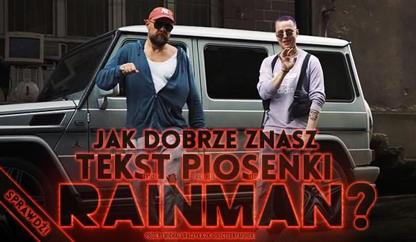 """Jak dobrze znasz tekst piosenki """"RAINMAN""""?"""