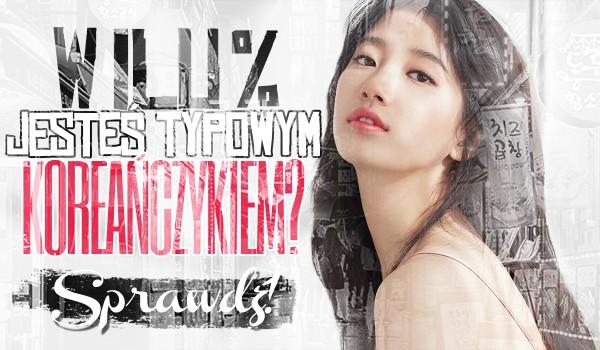 W ilu procentach jesteś typowym Koreańczykiem?