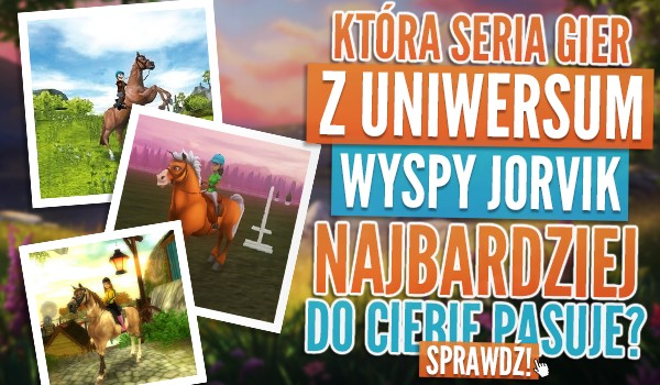Która seria gier z uniwersum Wyspy Jorvik najbardziej do Ciebie pasuje?