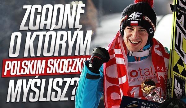 Zgadnę, o którym polskim skoczku myślisz?