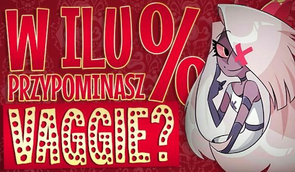 W ilu % przypominasz Vaggie?