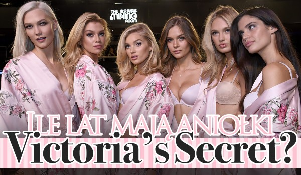 Ile lat mają Aniołki Victoria's Secret?