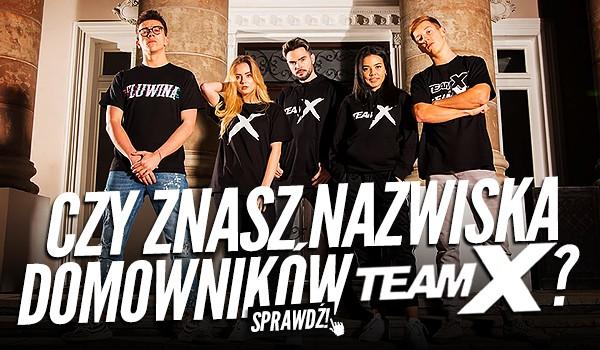 """Czy znasz nazwiska domowników """"Team X""""?"""