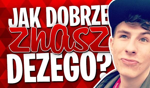 Jak dobrze znasz Dezego?