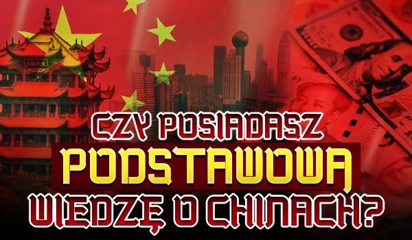 Czy posiadasz podstawową wiedzę o Chinach?