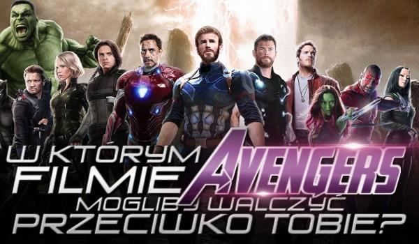 W którym filmie Avengers mogliby walczyć przeciwko Tobie?