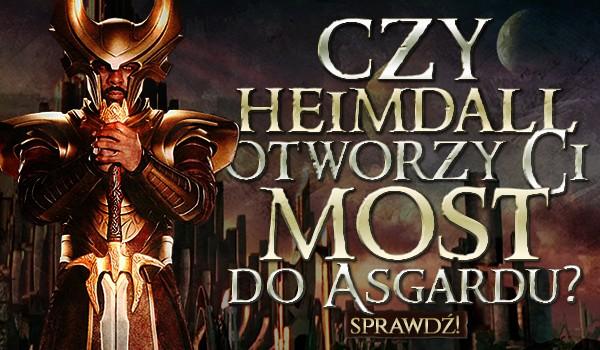 Czy Heimdall otworzy Ci most do Asgardu?