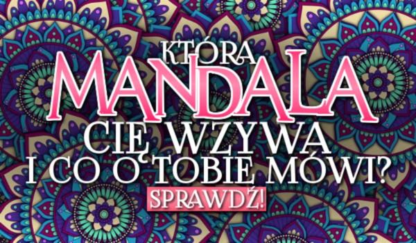Która Mandala Cię wzywa i co to o Tobie mówi?