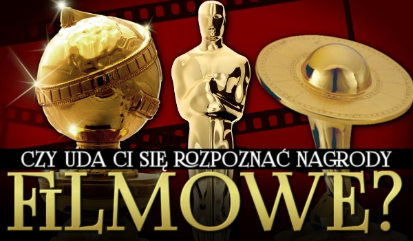 Czy uda Ci się rozpoznać nagrody filmowe?