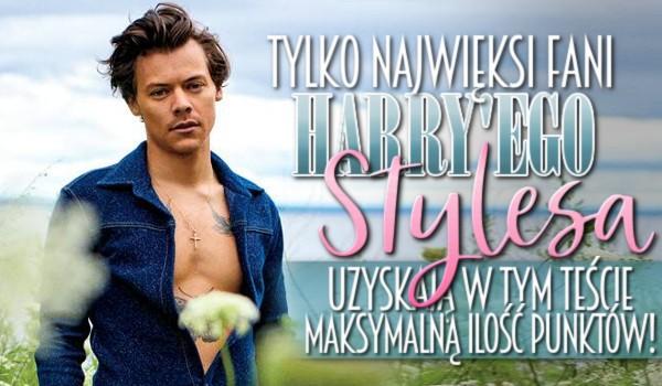 Tylko najwięksi fani Harry'ego Stylesa uzyskują w tym teście maksymalną ilość punktów!