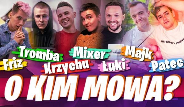 Friz, Tromba, Krzychu, Mixer, Majk, Łuki czy Patecki? O kim mowa?