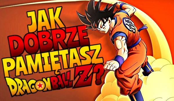 """Jak dobrze pamiętasz """"Dragon Ball Z""""?"""