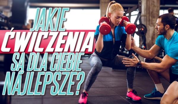 Jakie ćwiczenia są dla Ciebie najlepsze?
