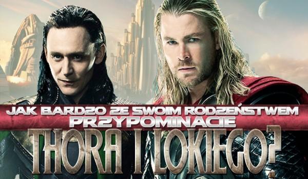 Jak bardzo przypominacie ze swoim rodzeństwem Thora i Lokiego?