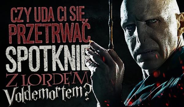 Czy uda Ci się przetrwać spotkanie z Lordem Voldemortem?