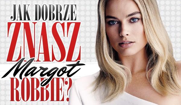 Jak dobrze znasz Margot Robbie?