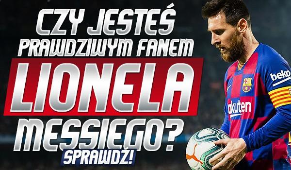 Czy jesteś prawdziwym fanem Lionela Messiego?