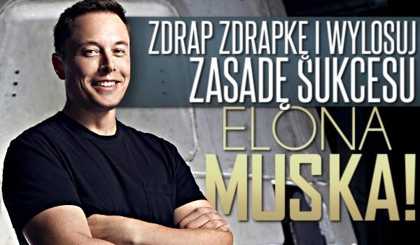 Zdrap zdrapkę i wylosuj zasadę sukcesu Elona Muska!