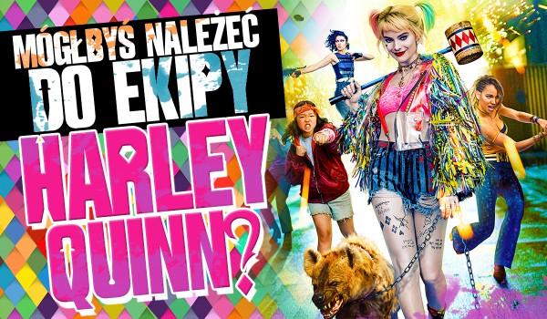 Czy mógłbyś należeć do ekipy Harley Quinn?
